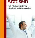 """[Buch] """"Arzt sein. Die 7 Prinzipien für Erfolg, Effektivität und Lebensqualität."""""""